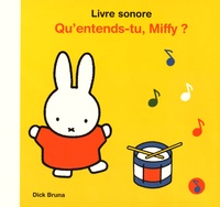 Dick Bruna - Qu'entends-tu Miffy ?.