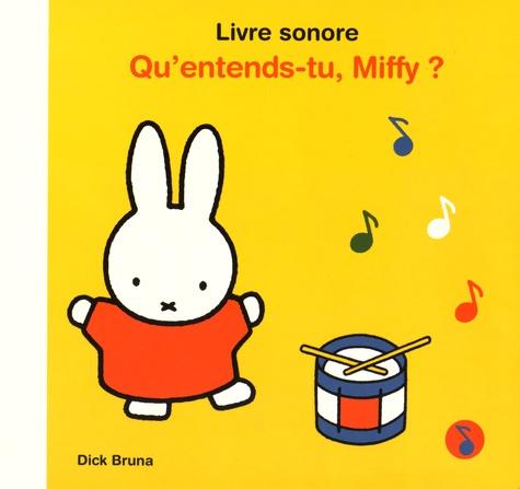 Dick Bruna - Qu'entends-tu Miffy ?.
