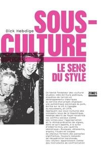 Dick Hebdige - Sous-culture - Le sens du style.