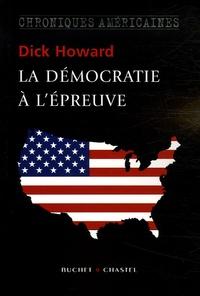 Dick Howard - La démocratie à l'épreuve - Chroniques américaines.