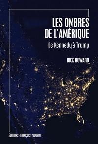 Dick Howard - Les ombres de l'Amérique - De Kennedy à Trump.