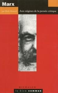 Dick Howard - Marx. - Aux origines de la pensée critique.