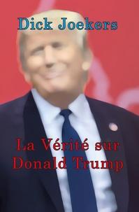 Dick Joekers - La vérité sur Donald Trump.