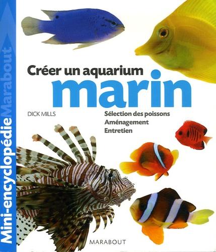 Dick Mills - Aquarium marin - Un ouvrage complet  pour aménager son aquarium et choisir ses poissons.