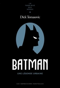 Dick Tomasovic - Batman - Une légende urbaine.