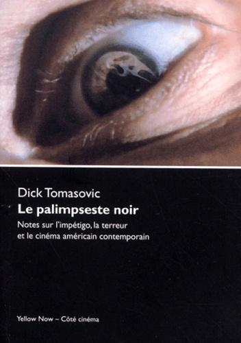 Dick Tomasovic - Le palimpseste noir. - Notes sur l'impétigo, la terreur et le cinéma américain contemporain.