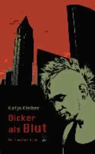 Dicker als Blut - Ein Frankfurt-Krimi.