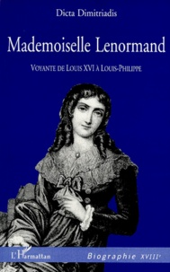 MADEMOISELLE LENORMAND. Voyante de Louis XVI à Louis-Philippe - Dicta Dimitriadis |