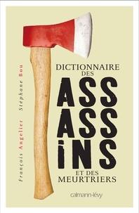 François Angelier - Dictionnaire des assassins et des meurtriers.