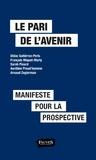 Didac Gutierrez-Peris et François Miquet-Marty - Le pari de l'avenir - Manifeste pour la prospective.