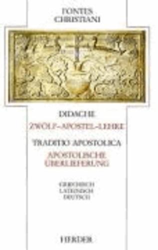 Didache / Traditio Apostolica. Zwölf-Apostel-Lehre / Apostolische Überlieferung - Griechisch - Lateinisch - Deutsch.