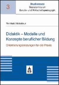 Didaktik - Modelle und Konzepte beruflicher Bildung - Orientierungsleistungen für die Praxis.