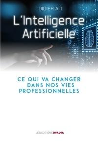 Didier Ait - L'Intelligence Artificielle - Ce qui va changer dans nos vies professionnelles.