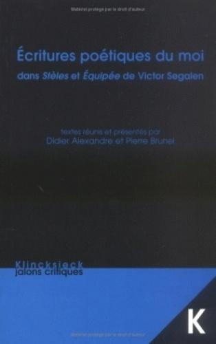 """Didier Alexandre et Pierre Brunel - Ecritures poétiques du moi dans """"Stèles"""" et """"Equipée"""" de Victor Segalen - Actes des Journées d'études Segalen."""