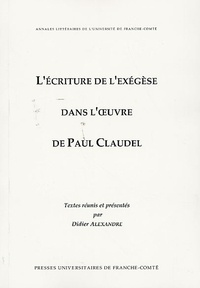 Didier Alexandre - L'écriture de l'exégèse dans l'oeuvre de Paul Claudel.