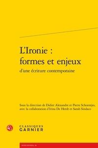 Didier Alexandre et Pierre Schoentjes - L'ironie : formes et enjeux d'une écriture contemporaine.
