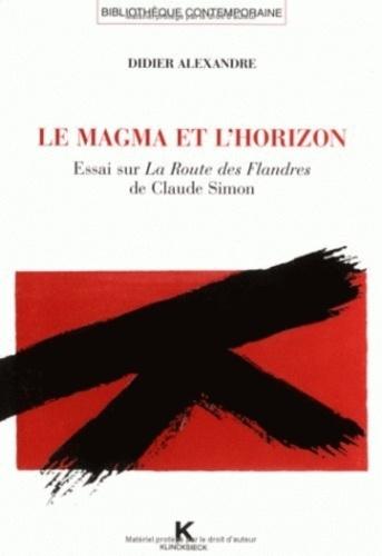 Didier Alexandre - Le magma et l'horizon - Essai sur La Route des Flandres de Claude Simon.