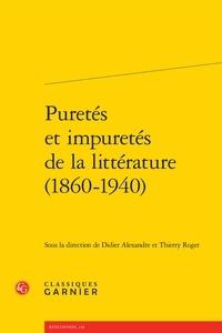 Didier Alexandre et Thierry Roger - Puretés et impuretés de la littérature (1860-1940).
