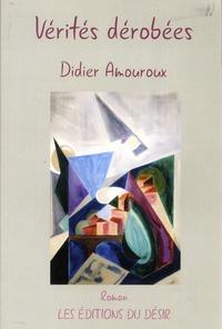 Didier Amouroux - Vérités dérobées.