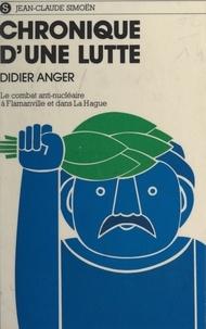 Didier Anger - Chronique d'une lutte - Le combat antinucléaire à Flamanville et dans la Hague.