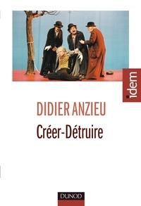 Didier Anzieu - Créer-Détruire - Le travail psychique créateur.
