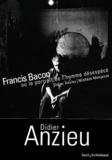 Didier Anzieu et Michèle Monjauze - Francis Bacon - Ou le portrait de l'homme désespécé.
