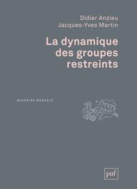 Didier Anzieu et Jacques-Yves Martin - La dynamique des groupes restreints.