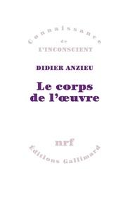 LE CORPS DE LOEUVRE. Essais psychanalytiques sur le travail créateur.pdf