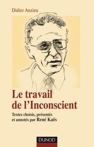 René Kaës et Didier Anzieu - Le travail de l'Inconscient - Textes choisis, présentés et annotés par René Kaës.