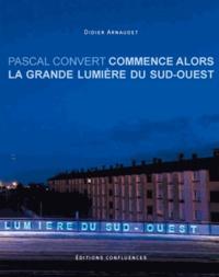 Didier Arnaudet et Pascal Convert - Commence alors la grande lumière du sud-ouest.