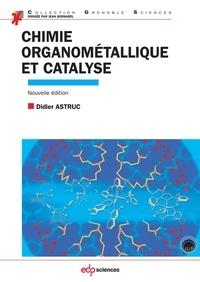 Didier Astruc - Chimie organométallique et catalyse - Avec exercices corrigés.