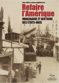 Didier Aubert et Hélène Quanquin - Refaire l'Amérique - Imaginaire et histoire des Etats-Unis.