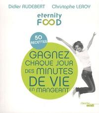 Didier Audebert - Gagnez chaque jour des minutes de vie en mangeant - 50 recettes.