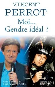 Didier Audebert et Vincent Perrot - Moi... gendre idéal ?.
