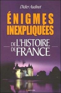 Didier Audinot - Enigmes inexpliquées de l'histoire de France.