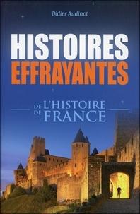 Didier Audinot - Histoires effrayantes de l'histoire de France.