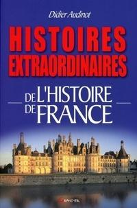 Didier Audinot - Histoires extraordinaires de l'Histoire de France.