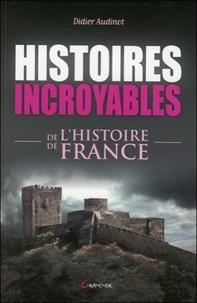 Didier Audinot - Histoires incroyables de l'histoire de France.