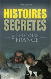 Didier Audinot - Histoires secrètes de l'histoire de France.