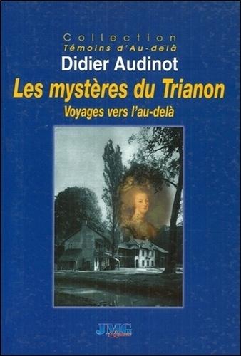 Didier Audinot - Les mystères du Trianon - Voyages vers l'au-delà.