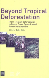 Didier Babin - Beyond Tropical Deforestation - From Tropical Deforestation to Forest Cover Dynamics and Forest Development.