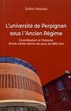 Didier Baisset - L'université de Perpignan sous l'Ancien Régime - Contribution à l'histoire d'une vieille dame de plus de 660 ans.