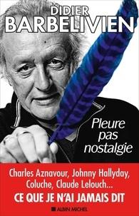 Didier Barbelivien - Pleure pas nostalgie.