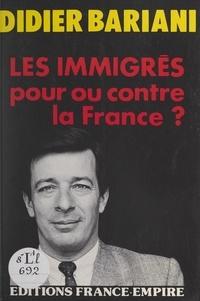 Didier Bariani - Les immigrés - Pour ou contre la France ?.