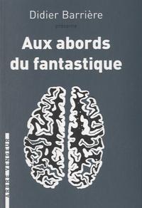 Didier Barrière - Aux abords du fantastique - Trois espèces de récits.