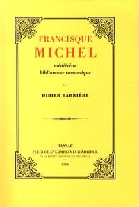 Didier Barrière - Francisque Michel : médiéviste bibliomane romantique.
