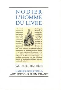 Didier Barrière - Nodier l'homme du livre - Le rôle de la bibliophilie dans la littérature.