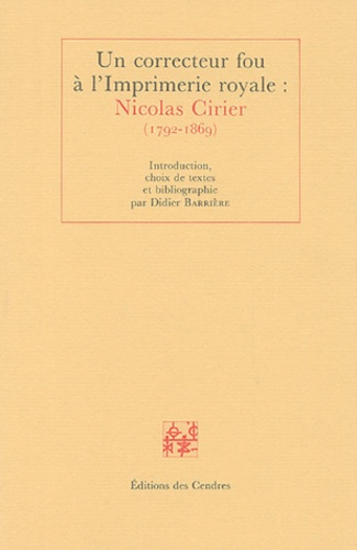 Didier Barrière - Un correcteur fou à l'Imprimerie royale : Nicolas Cirier (1792-1869).
