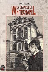 Didier Bassi - La disparue de Whitechapel - Une aventure inédite de Sherlock Holmes.