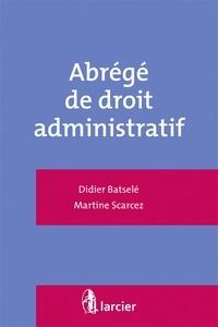 Didier Batselé et Martine Scarcez - Abrégé de droit administratif.